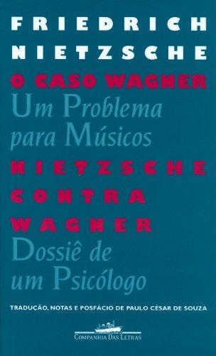 CASO WAGNER,O/NIETZSCHE CONTRA WAGNER, livro de Friedrich Nietzsche