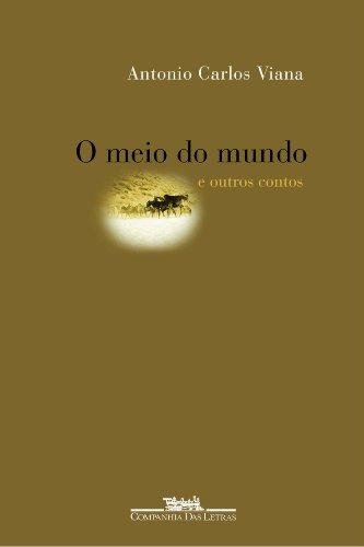 O MEIO DO MUNDO E OUTROS CONTOS, livro de Antonio Carlos Viana