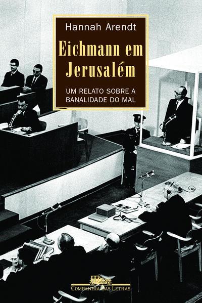 Eichmann em Jerusalém - Um relato sobre a banalidade do mal, livro de Hannah Arendt