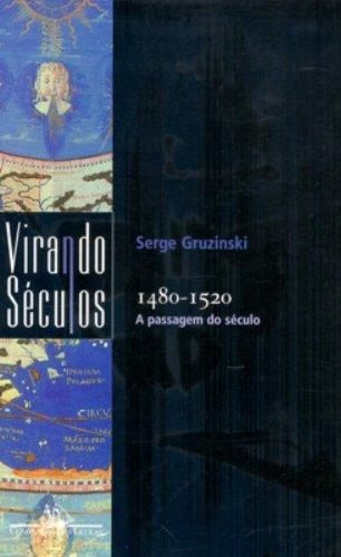 A PASSAGEM DO SÉCULO: 1480-1520, livro de Serge Gruzinski