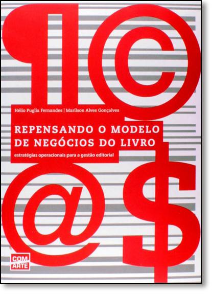 Repensando o Modelo de Negócios do Livro: Estratégias Operacionais Para a Gestão Editorial, livro de Helio Puglia Fernandes/Marilson Alves Gonçalves