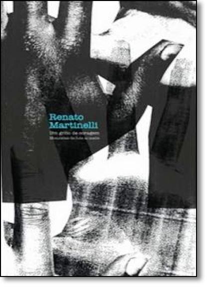 Grito de Coragem, Um - Coleção Memória Militante, livro de Renato Martinelli