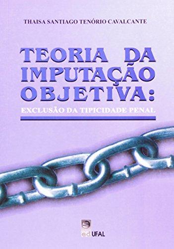 Teoria Da Imputacao Objetiva - Exclusao Da Tipicidade Penal, livro de Cavalcante . Thaisa Santiago Tenorio