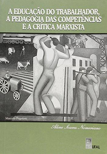 Educacao Do Trabalhador, A Pedagogia Das Competencias E A Critica Marx, livro de Aline Soares Nomeriano
