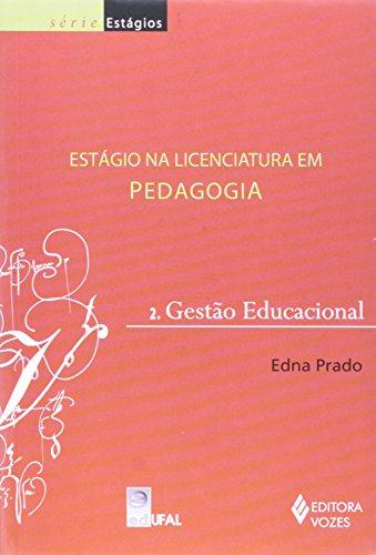 Estágio Na Licenciatura Em Pedagogia - Volume 2. Gestão Educacional, livro de Edna Prado
