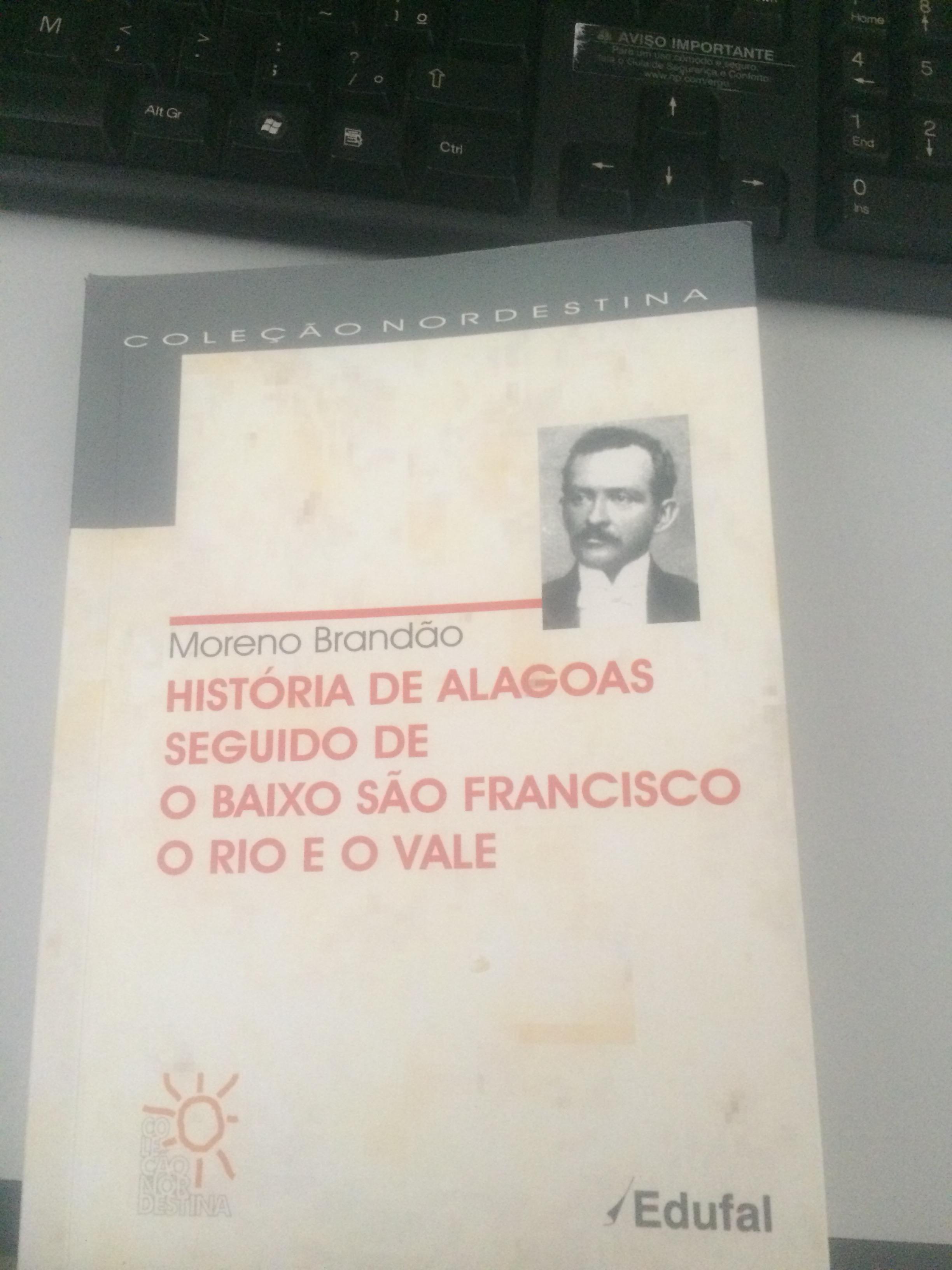 História de Alagoas seguido de o Baixo São Francisco o Rio e o Vale, livro de Moreno Brandão