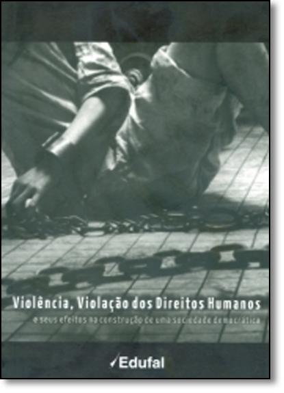 Violência, Violação dos Direitos Humanos e Seus Efeitos na Construção de uma Sociedade Democrática, livro de Ruth Vasconcelos