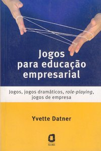 Jogos para educação empresarial. jogos, jogos dramáticos, role-playing, jogos de empresa (3ª Edição), livro de Yvette Datner