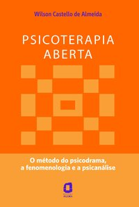 Psicoterapia aberta. o método do psicodrama, a fenomenologia e a psicanálise, livro de Almeida, Wilson Castello de
