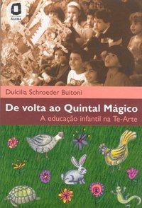 De volta ao quintal mágico. a educação infantil na te-arte (2ª Edição), livro de BUITONI
