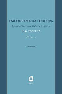 Psicodrama da loucura. correlações entre Buber e Moreno (7ª Edição), livro de Luiz Cláudio Fonseca