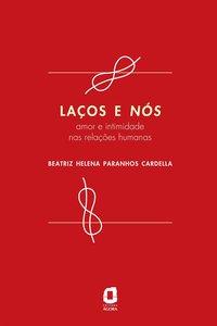 Laços e nós. amor e intimidade nas relações humanas, livro de Beatriz Helena Paranhos Cardella
