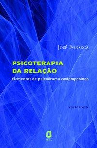 Psicoterapia da relação. elementos de psicodrama contemporâneo (3ª Edição), livro de José Fonseca
