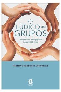 O LÚDICO NOS GRUPOS. TERAPÊUTICOS, PEDAGÓGICOS E ORGANIZACIONAIS, livro de MONTEIRO, REGINA FOURNEAUT