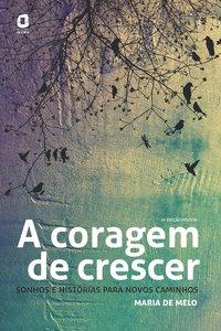 A CORAGEM DE CRESCER. SONHOS E HISTÓRIAS PARA NOVOS CAMINHOS (2ª Edição), livro de Maria de Melo