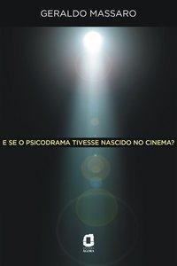 E Se o Psicodrama Tivesse Nascido no Cinema?, livro de Geraldo Massaro