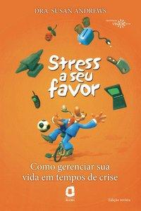 Stress a seu favor. como gerenciar sua vida em tempos de crise (2ª Edição), livro de Susan Andrews