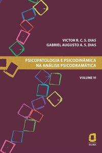 Psicopatologia e psicodinâmica na análise psicodramática - Volume VI, livro de Dias, Victor R. C. S.; Dias, Gabriel Augusto A. S.