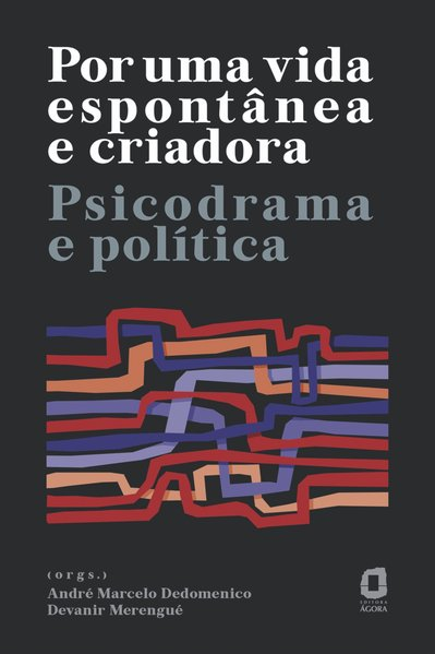 Por uma vida espontânea e criadora. Psicodrama e política, livro de André Marcelo Dedomenico, Devanir Merengué