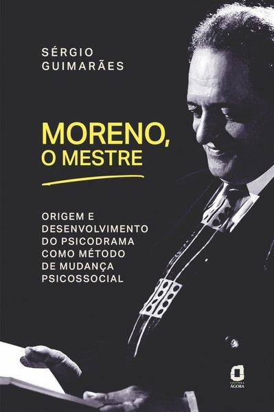 Moreno, o mestre. Origem e desenvolvimento do psicodrama como método de mudança psicossocial, livro de Sérgio Guimarães