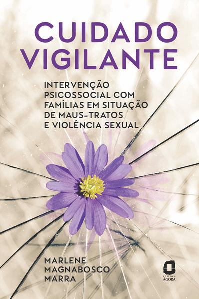 Cuidado vigilante. Intervenção psicossocial com famílias em situação de maus-tratos e violência sexual, livro de Marlene Magnabosco Marra