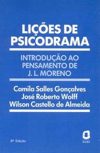 Lições de psicodrama. introdução ao pensamento de J. L. Moreno (11ª Edição), livro de José Roberto Wolff | Camila Salles Gonçalves |Wilson Castello de Almeida