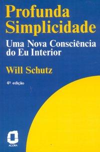 Profunda simplicidade. uma consciência do eu interior (4ª Edição), livro de Schutz, Will