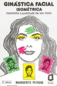 Ginástica facial isométrica. mantenha a juventude de seu rosto (4ª Edição), livro de Marguerite Petkova