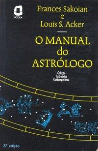 O manual do astrólogo (3ª Edição), livro de Frances Sakoian, Louis S. Acker