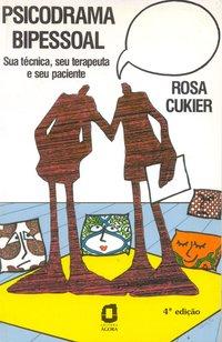 Psicodrama bipessoal. sua técnica, seu terapeuta, e seu paciente (5ª Edição), livro de Rosa Cukier