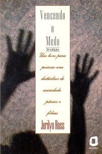 Vencendo o medo. um livro para pessoas com distúrbios de ansiedade, pânico e fobias (3ª Edição), livro de Jurandyr Luciano Sanches Ross