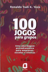 100 Jogos para grupos. Uma abordagem psicodramática para empresas, escolas e clínicas (20ª Edição), livro de Ronaldo Yudi K. Yozo