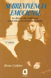 Sobrevivência emocional. as dores da infância revividas no drama adulto (6ª Edição), livro de Rosa Cukier