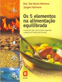 Os cinco elementos na alimentação equilibrada. a arte da vida e da culinária segundo a medicina tradicional chinesa, livro de Jurgen Fahrnow
