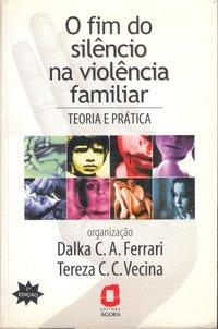 O fim do silêncio na violência familiar. teoria e prática (4ª Edição), livro de Dalka Chaves de Almeida Ferrari