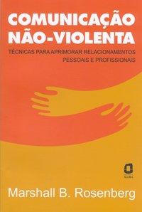 Comunicação não-violenta. técnicas para aprimorar relacionamentos pessoais e profissionais (4ª Edição), livro de Mashall B. Rosenberg