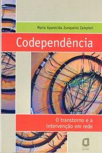 Codependência. o transtorno e a intervenção em rede (2ª Edição), livro de ZAMPIERI