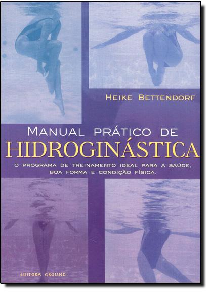Manual Prático de Hidroginástica: Programa de Treinamento Ideal Para a Saúde, Boa Forma e Condição Física, O, livro de Ronnie Joshé Figueiredo de Andrade