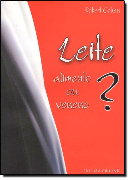 Leite: Alimento ou Veneno?, livro de Roberto Cohen