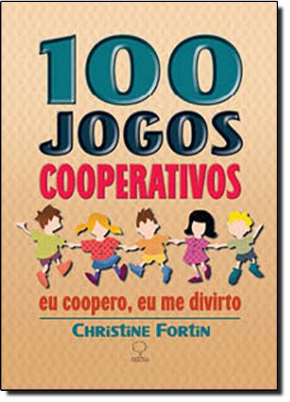 100 Jogos Cooperativos: Eu Coopero, Eu me Divirto, livro de Christine Fortin