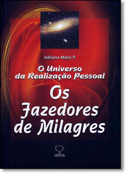 Fazedores de Milagres, Os: O Universo da Realização Pessoal, E, livro de Adriana Mariz P.