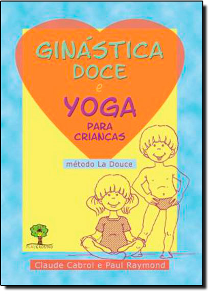 Ginástica Doce: E Yoga Para Crianças, livro de Claude Cabrol | Paul Raymond