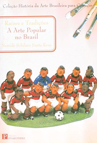RAIZES E TRADICOES - A ARTE POPULAR NO BRASIL, livro de SANTA ROSA, NEREIDE