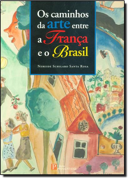 Caminhos da Arte entre a França e o Brasil, Os - Infanto Juvenil, livro de Nereide Schilaro Santa Rosa