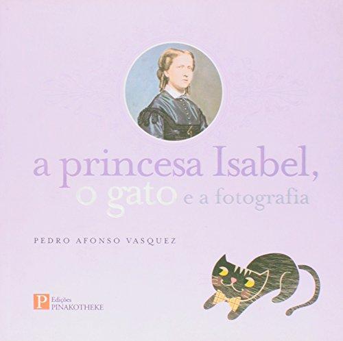 Princesa Isabel, o Gato e a Fotografia, A, livro de Pedro Afonso Vasquez