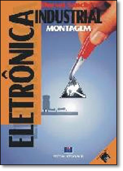 Eletrônica Industrial: Montagem ( Inclui Disquete), livro de Durval Sanches