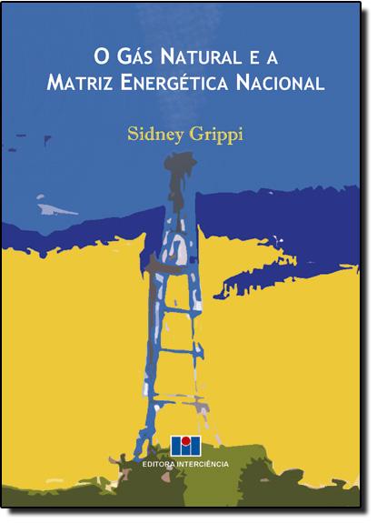 Gás Natural e a Matriz Energética Nacional, O, livro de Sidney Grippi