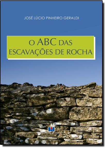 Abc das Escavações de Rochas, O, livro de José Lucio Pinheiro Geraldi