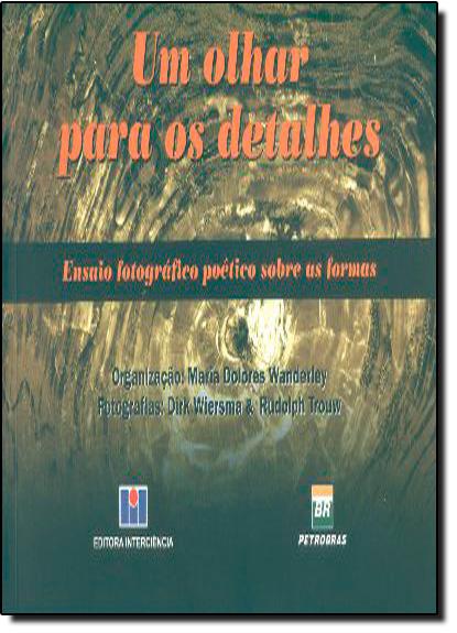 Olhar para os Detalhes: Ensaios Fotográficos Poéticos Sobre as Formas, Um, livro de Maria Dolores Wanderley