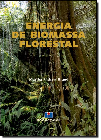 Energia de Biomassa Florestal, livro de Martha Andreia Brand
